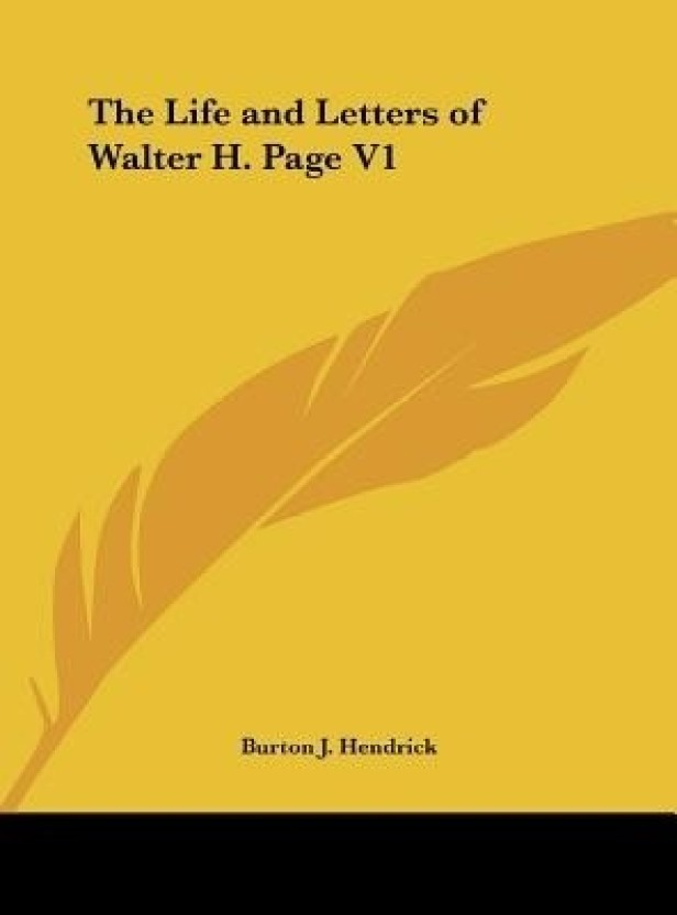 The Life and Letters of Walter H. Page V1
