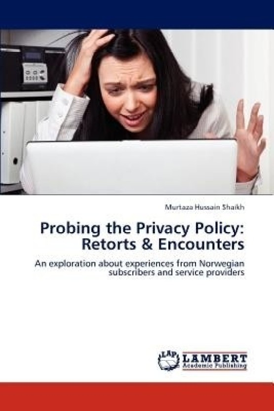 Probing the Privacy Policy: Retorts & Encounters