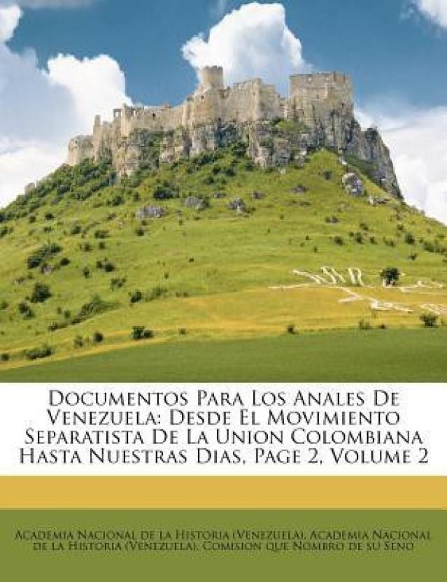 Documentos Para Los Anales de Venezuela: Desde El Movimiento Separatista de La Union Colombiana Hasta Nuestras Dias, Page 2, Volume 2