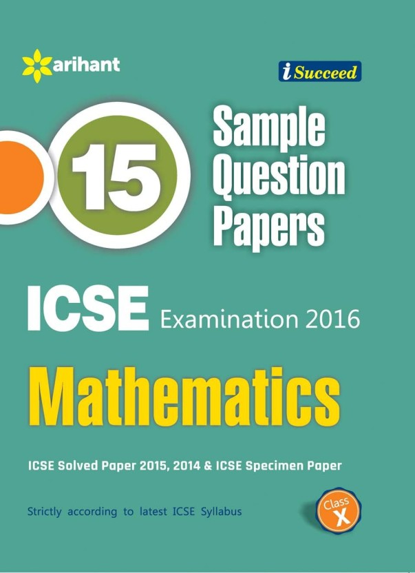 ICSE - Mathematics Examination 2015 (Class 10) : 15 Sample Question Papers 2015 Edition