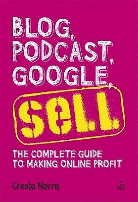 Blog, Podcast, Google, Sell: The Complete Guide to Making Online Profit
