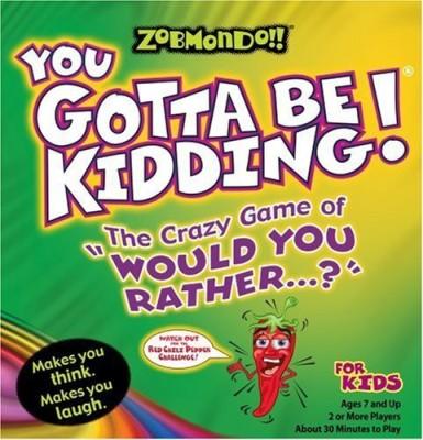 Zobmondo!! You Gotta Be Kidding The Crazy Of