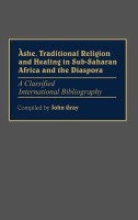Ashe, Traditional Religion and Healing in Sub-Saharan Africa and the Diaspora:: A Classified International Bibliography price comparison at Flipkart, Amazon, Crossword, Uread, Bookadda, Landmark, Homeshop18