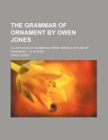 The Grammar of Ornament by Owen Jones; Illustrated by Examples from Various Styles of Ornament.(English, Paperback, OWEN JONES) best price on Flipkart @ Rs. 1395