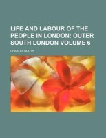 Life and Labour of the People in London; Outer South London Volume 6