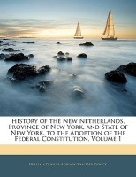 History of the New Netherlands, Province of New York, and State of New York, to the Adoption of the Federal Constitution, Volume 1(English, Paperback,