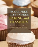 Sugar-Free Gluten-Free Baking and Desserts: Recipes for Healthy and Delicious Cookies, Cakes, Muffins, Scones, Pies, Puddings, Breads and Pizzas price comparison at Flipkart, Amazon, Crossword, Uread, Bookadda, Landmark, Homeshop18