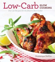 Low-Carb Slow Cooking: Over 150 Recipes for the Electric Slow Cooker(Paperback)