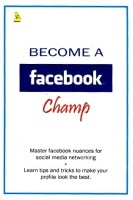 Became A Facebook Champ price comparison at Flipkart, Amazon, Crossword, Uread, Bookadda, Landmark, Homeshop18
