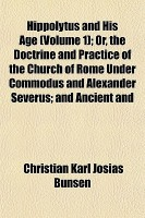 Hippolytus and His Age (Volume 1); Or, the Doctrine and Practice of the Church of Rome Under Commodus and Alexander Severus; and Ancient and(English,  best price on Flipkart @ Rs. 2239