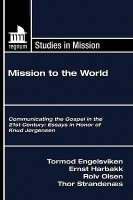 Mission to the World: Communicating the Gospel in the 21st Century: Essays in Honor of Knud Jrgensen price comparison at Flipkart, Amazon, Crossword, Uread, Bookadda, Landmark, Homeshop18