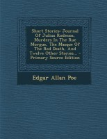 Short Stories: Journal of Julius Rodman, Murders in the Rue Morgue, the Masque of the Red Death, and Twelve Other Stories... - Primar