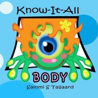 Know-It-All Body: Little Know-It-All Will Teach You All about Your Body and How You Grow. Why Do You Need Exercise and Why Your Brain Like to Have Fun
