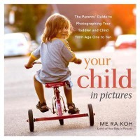 Your Child in Pictures: The Parents' Guide to Photographing Your Toddler and Child from Age One to Ten(English, Paperback, Me Ra Koh) best price on Flipkart @ Rs. 1107