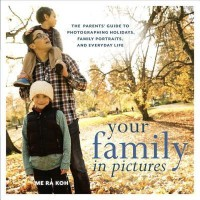 Your Family in Pictures: The Parents' Guide to Photographing Holidays, Family Portraits, and Everyday Life(English, Paperback, Me Ra Koh) best price on Flipkart @ Rs. 1157