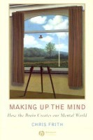 Making Up the Mind: How the Brain Creates Our Mental World price comparison at Flipkart, Amazon, Crossword, Uread, Bookadda, Landmark, Homeshop18