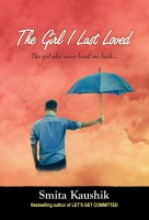 The Girl I Last Loved: The Girl Who Never Loved Me Back... price comparison at Flipkart, Amazon, Crossword, Uread, Bookadda, Landmark, Homeshop18