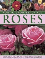How to Grow Beautiful Roses: A Practical Guide to Growing, Caring for and Maintaining Roses, Shown in Over 275 Glorious Photographs price comparison at Flipkart, Amazon, Crossword, Uread, Bookadda, Landmark, Homeshop18