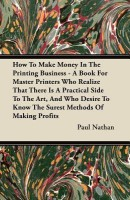 How To Make Money In The Printing Business - A Book For Master Printers Who Realize That There Is A Practical Side To The Art, And Who Desire To Know  best price on Flipkart @ Rs. 2276