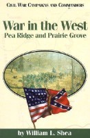 War in the West: Pea Ridge and Prairie Grove (Civil War Campaigns & Commanders Series)