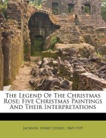 The Legend Of The Christmas Rose; Five Christmas Paintings And Their Interpretations(English, Paperback, Henry Ezekiel 1869 Jackson) best price on Flipkart @ Rs. 1556