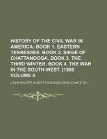 History of the Civil War in America; Book 1. Eastern Tennessee. Book 2. Siege of Chattanooga. Book 3. the Third Winter. Book 4. the War in the South-W