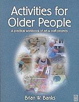 Activities for Older People: A Practical Workbook of Art and Craft Projects 1st Edition price comparison at Flipkart, Amazon, Crossword, Uread, Bookadda, Landmark, Homeshop18