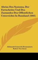 Abriss Des Systems, Der Fortschritte Und Des Zustandes Des Offentlichen Unterrichts in Russland (1841)
