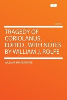 Tragedy of Coriolanus. Edited, With Notes by William J. Rolfe best price on Flipkart @ Rs. 1911