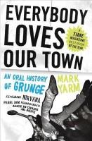 Everybody Loves Our Town: An Oral History of Grunge price comparison at Flipkart, Amazon, Crossword, Uread, Bookadda, Landmark, Homeshop18