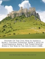 History Of The Civil War In America: Book 1. Eastern Tennessee. Book 2. Siege Of Chattanooga. Book 3. The Third Winter. Book 4. The War In The South-w