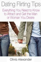 Dating Flirting Tips: Everything You Need to Know to Attract and Get the Man or Woman You Desire price comparison at Flipkart, Amazon, Crossword, Uread, Bookadda, Landmark, Homeshop18