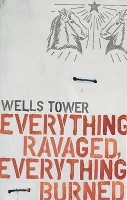 Everything Ravaged Everything Burned(English, Paperback, Wells Tower) best price on Flipkart @ Rs. 474
