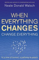 When Everything Changes, Change Everything: In a time of turmoil, a pathway to peace(English, Paperback, Neale Donald Walsch) best price on Flipkart @ Rs. 299