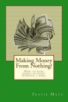 Making Money from Nothing!: How to Make Money Without Spending a Dime. best price on Flipkart @ Rs. 1435