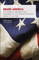 Brand America: The making, unmaking and remaking of the greatest national image of all time (Great Brand Stories)(English, Paperback, Simon Anholt, Je