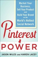 Pinterest Power: Market Your Business, Sell Your Product, and Build Your Brand on the World