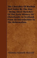 The Churches Of Buchan And Notes By The Way - Being Short Sketches Of The Early History Of Christianity In Scotland, From Its Introduction To The Refo best price on Flipkart @ Rs. 2099