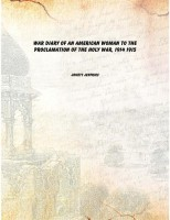 War diary of an American woman to the proclamation of the holy war, 1914 1915