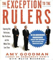 The Exception to the Rulers (Unabridged Audio CD): Exposing Oily Politicians, War Profiteers, and the Media that Love Them(English, compact disk, Amy  best price on Flipkart @ Rs. 2219