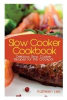 Slow Cooker Cookbook: Delicious Slow Cooker Recipes for the Crockpot(English, Paperback, Kathleen Lee)