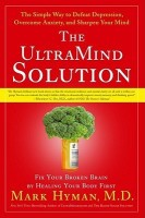 The Ultramind Solution: Fix Your Broken Brain by Healing Your Body First: The Simple Way to Defeat Depression, Overcome Anxiety, and Sharpen Y price comparison at Flipkart, Amazon, Crossword, Uread, Bookadda, Landmark, Homeshop18