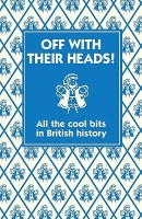 Off with Their Heads!: All the Cool Bits in British History price comparison at Flipkart, Amazon, Crossword, Uread, Bookadda, Landmark, Homeshop18