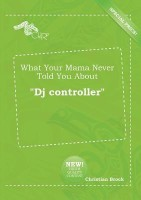 What Your Mama Never Told You about DJ Controller