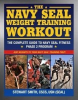 The Navy SEAL Weight Training Workout: The Complete Guide to Navy SEAL Fitness - Phase 2 Program(Paperback)