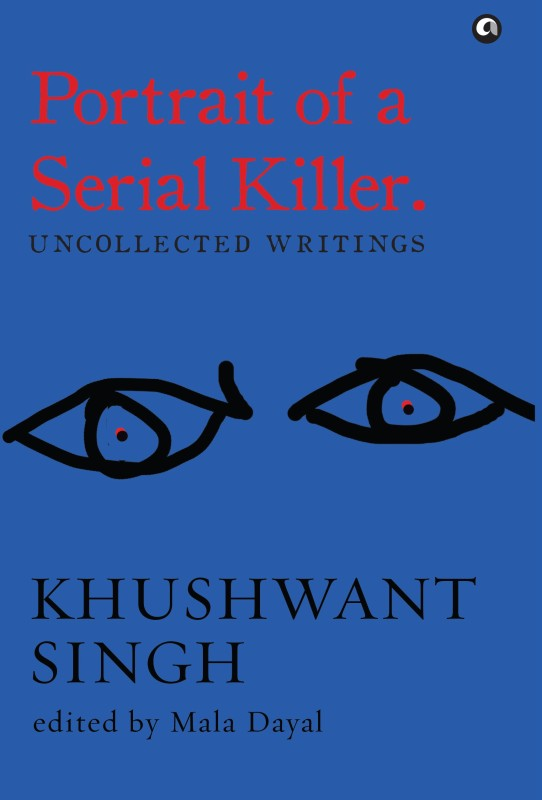 Portrait of a Serial Killer : Uncollected Writings: Khushwant Singh(English,...