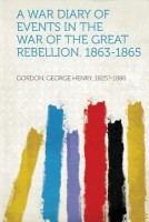 A War Diary of Events in the War of the Great Rebellion. 1863-1865
