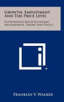 Growth, Employment and the Price Level: Intermediate Macroeconomic Measurement, Theory and Policy