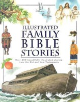 Illustrated Family Bible Stories: Over 200 Beautifully Illustrated Stories from the Old and New Testaments