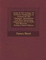 Guide to the Geology of Scotland: Containing an Account of the Character, Distribution and More Interesting Appearances of Its Rocks and Minerals .... best price on Flipkart @ Rs. 2096